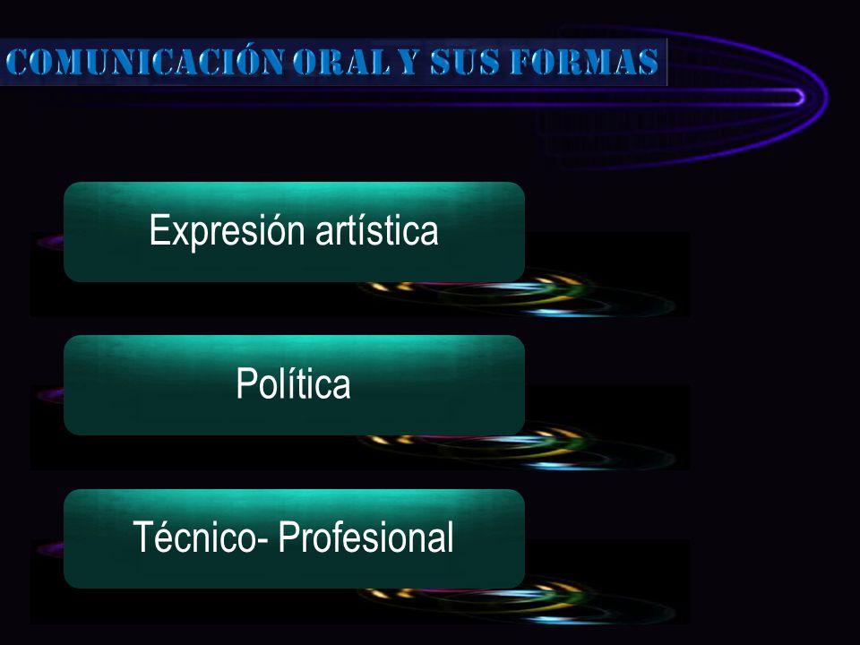 Expresión artísticaPolíticaTécnico- Profesional