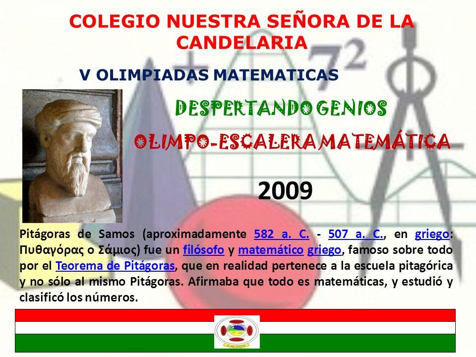 COLEGIO NUESTRA SEÑORA DE LA CANDELARIA V OLIMPIADAS MATEMATICAS DESPERTANDO GENIOS Pitágoras de Samos (aproximadamente 582 a. C. - 507 a. C., en grie