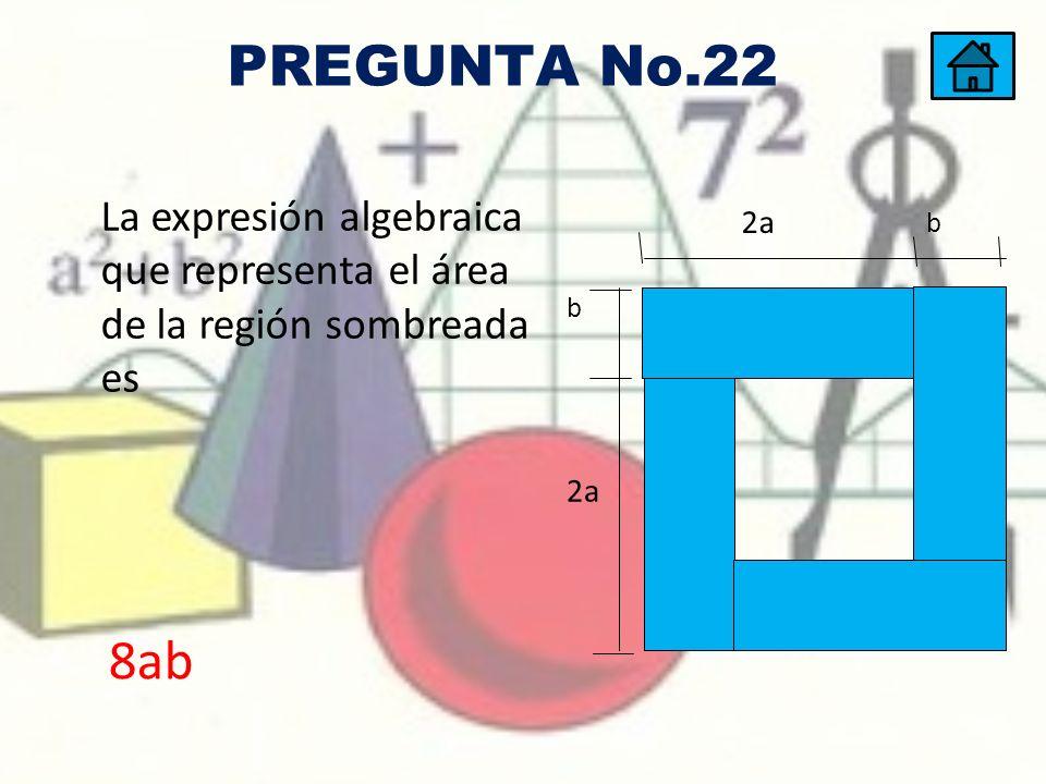 La expresión algebraica que representa el área de la región sombreada es 2a b b 8ab PREGUNTA No.22