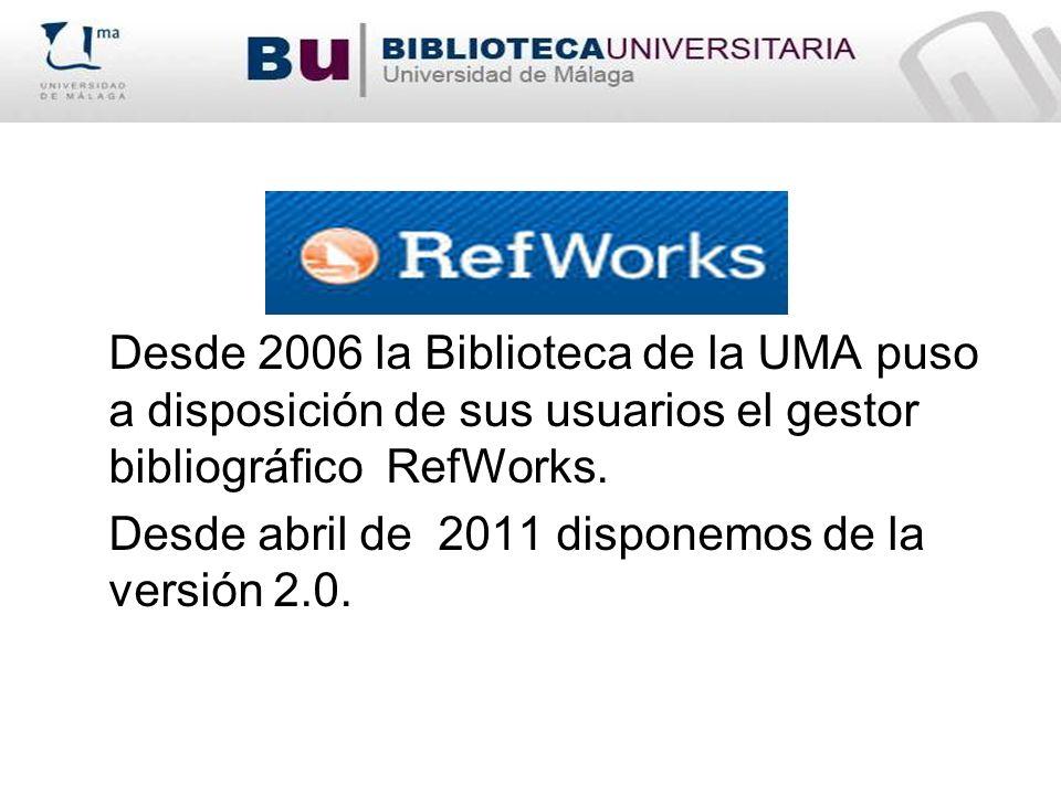 Desde 2006 la Biblioteca de la UMA puso a disposición de sus usuarios el gestor bibliográfico RefWorks. Desde abril de 2011 disponemos de la versión 2