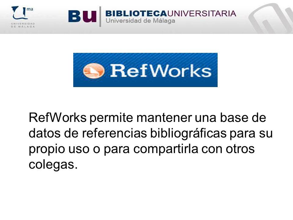 RefWorks permite mantener una base de datos de referencias bibliográficas para su propio uso o para compartirla con otros colegas.