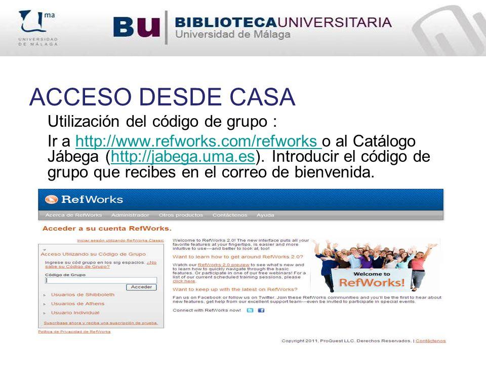 ACCESO DESDE CASA Utilización del código de grupo : Ir a http://www.refworks.com/refworks o al Catálogo Jábega (http://jabega.uma.es). Introducir el c