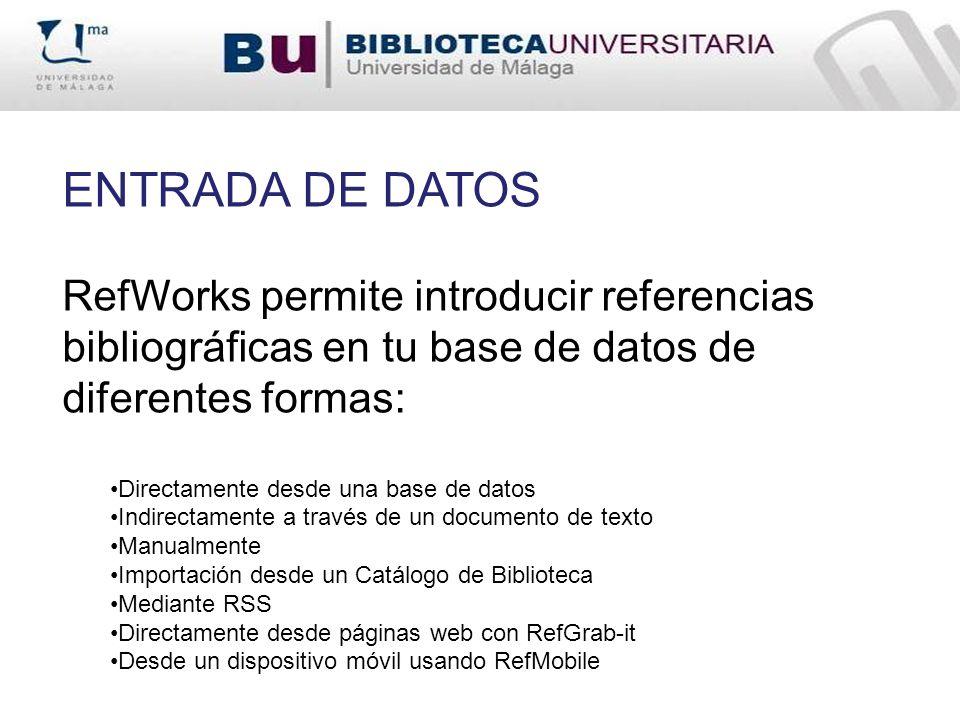 ENTRADA DE DATOS RefWorks permite introducir referencias bibliográficas en tu base de datos de diferentes formas: Directamente desde una base de datos
