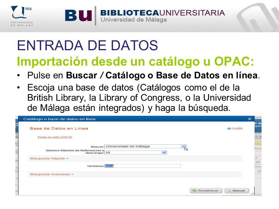 ENTRADA DE DATOS Importación desde un catálogo u OPAC: Pulse en Buscar / Catálogo o Base de Datos en línea. Escoja una base de datos (Catálogos como e
