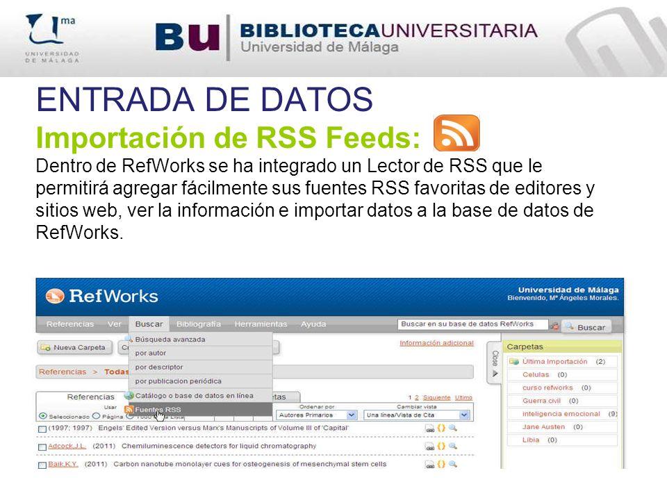 ENTRADA DE DATOS Importación de RSS Feeds: Dentro de RefWorks se ha integrado un Lector de RSS que le permitirá agregar fácilmente sus fuentes RSS fav