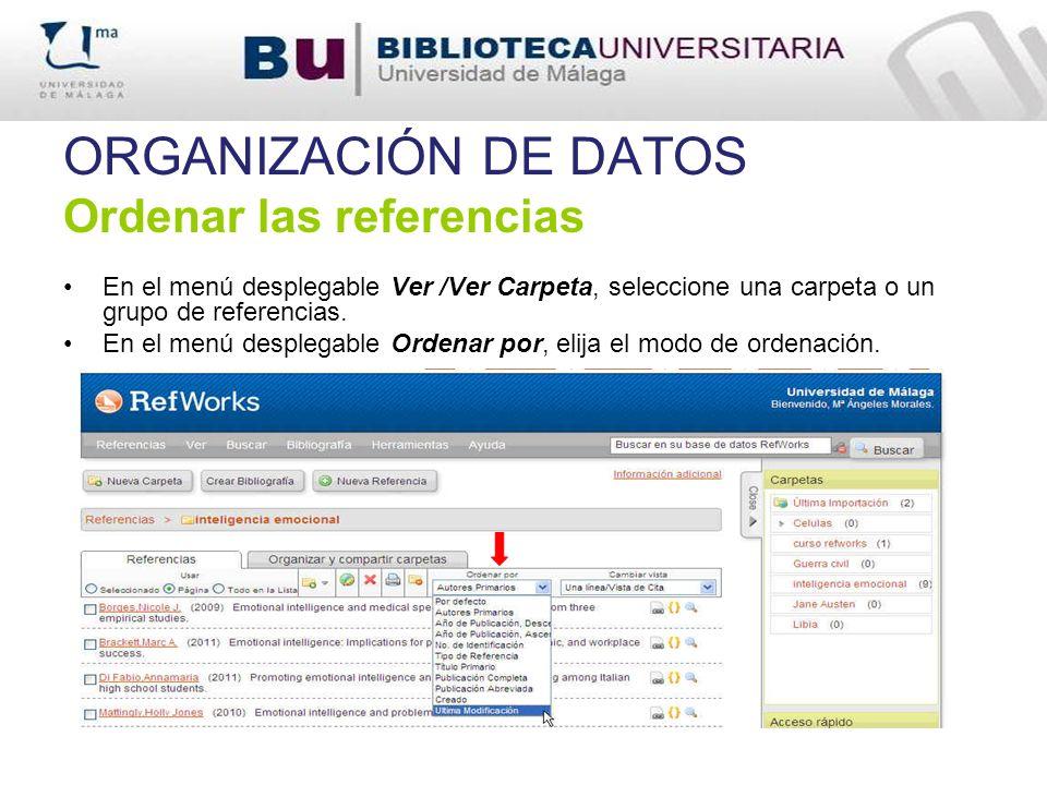 ORGANIZACIÓN DE DATOS Ordenar las referencias En el menú desplegable Ver /Ver Carpeta, seleccione una carpeta o un grupo de referencias. En el menú de