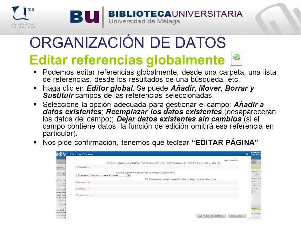 ORGANIZACIÓN DE DATOS Editar referencias globalmente Podemos editar referencias globalmente, desde una carpeta, una lista de referencias, desde los re