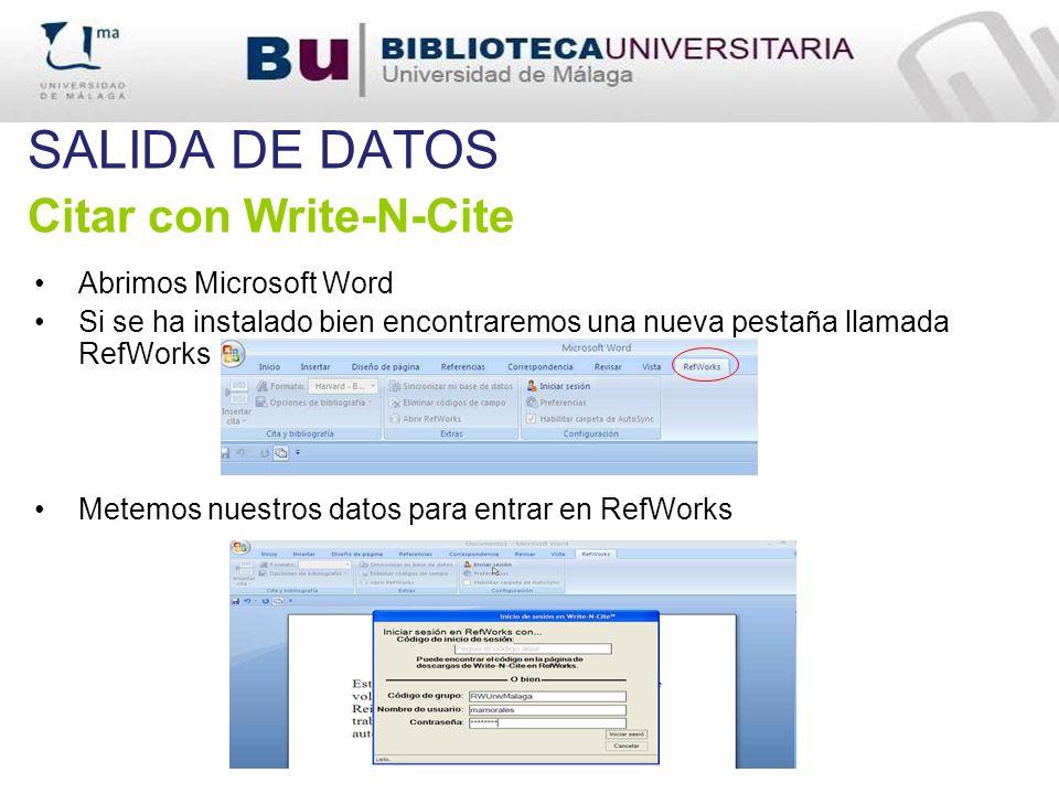 SALIDA DE DATOS Citar con Write-N-Cite Abrimos Microsoft Word Si se ha instalado bien encontraremos una nueva pestaña llamada RefWorks Metemos nuestro