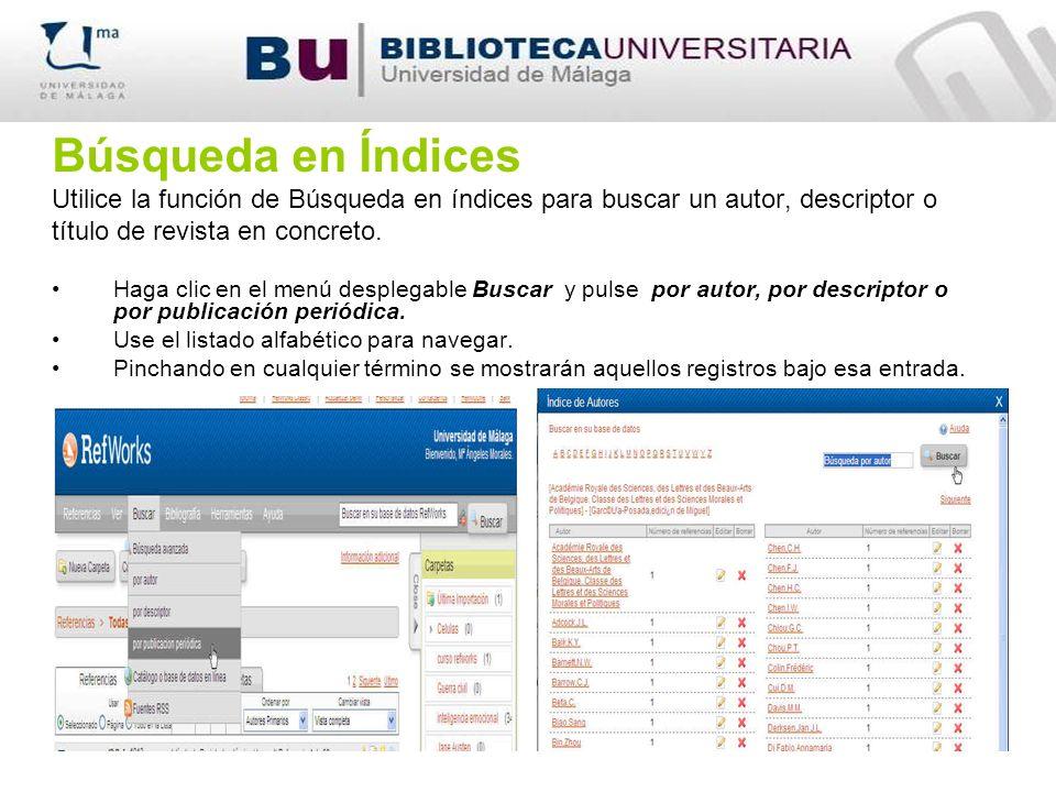 Búsqueda en Índices Utilice la función de Búsqueda en índices para buscar un autor, descriptor o título de revista en concreto. Haga clic en el menú d