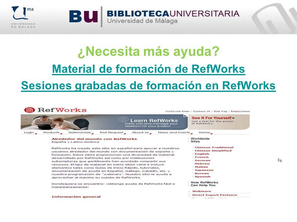 ¿Necesita más ayuda? Material de formación de RefWorks Sesiones grabadas de formación en RefWorks