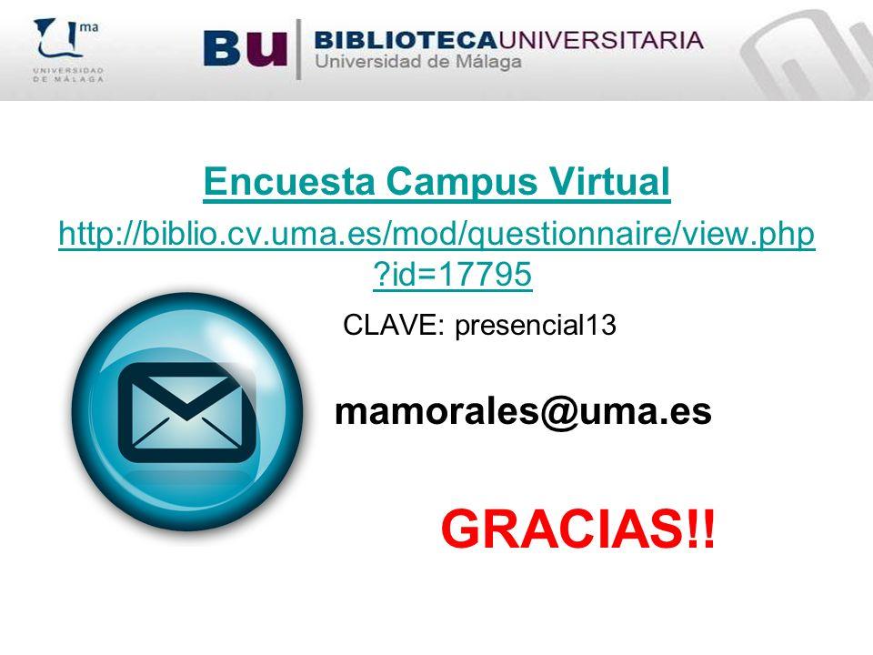 Encuesta Campus Virtual http://biblio.cv.uma.es/mod/questionnaire/view.php ?id=17795 CLAVE: presencial13 GRACIAS!! mamorales@uma.es