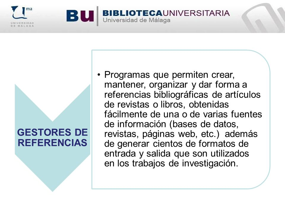 GESTORES DE REFERENCIAS Programas que permiten crear, mantener, organizar y dar forma a referencias bibliográficas de artículos de revistas o libros,