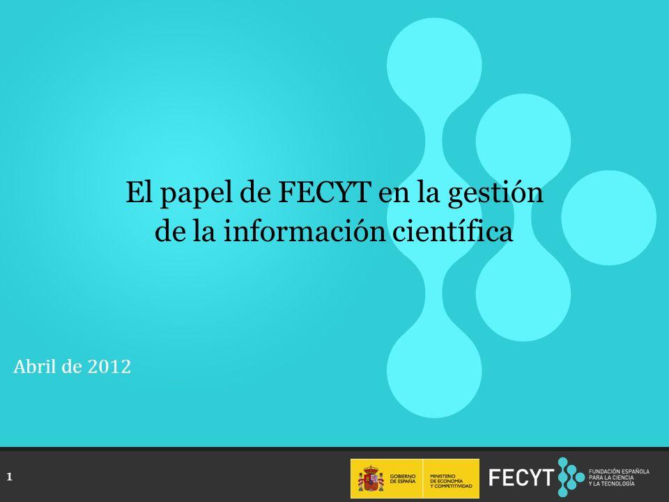 1 El papel de FECYT en la gestión de la información científica Abril de 2012