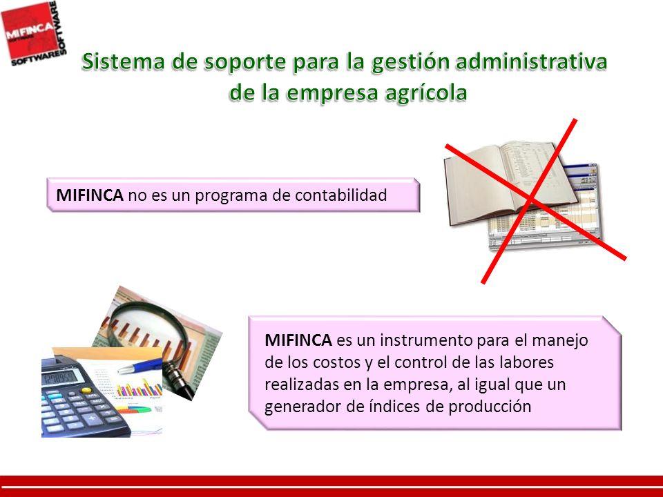 MIFINCA no es un programa de contabilidad MIFINCA es un instrumento para el manejo de los costos y el control de las labores realizadas en la empresa, al igual que un generador de índices de producción
