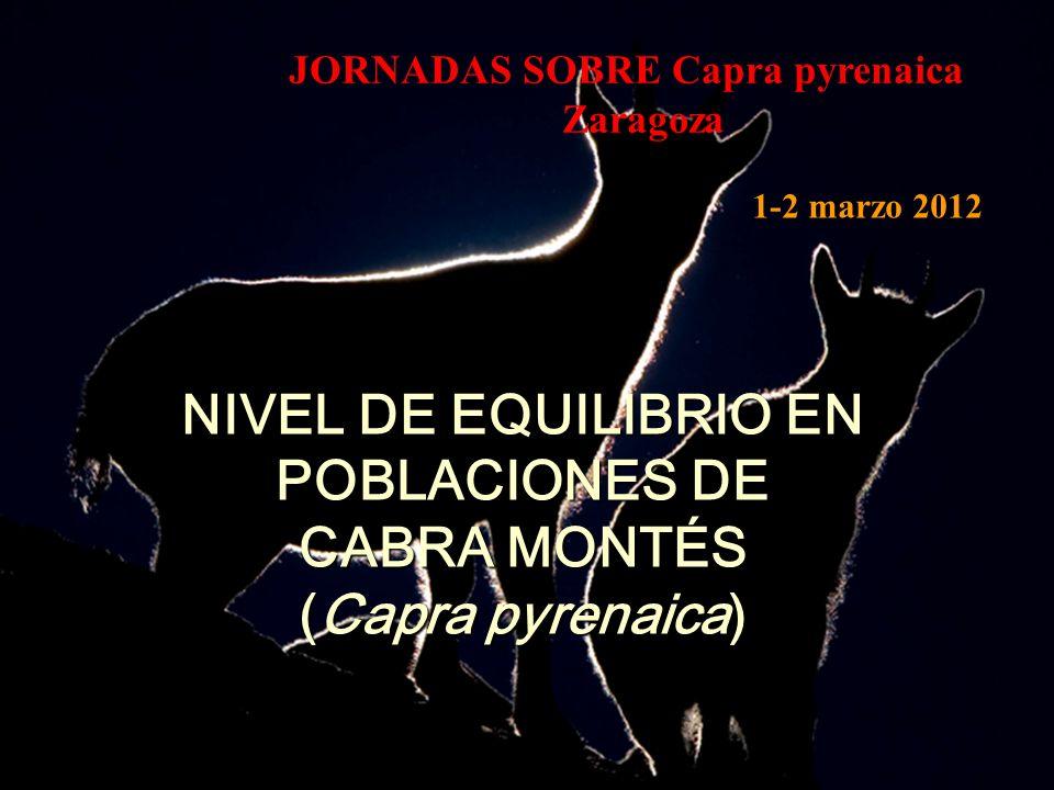 NIVEL DE EQUILIBRIO EN POBLACIONES DE CABRA MONTÉS (Capra pyrenaica) 1-2 marzo 2012 JORNADAS SOBRE Capra pyrenaica Zaragoza