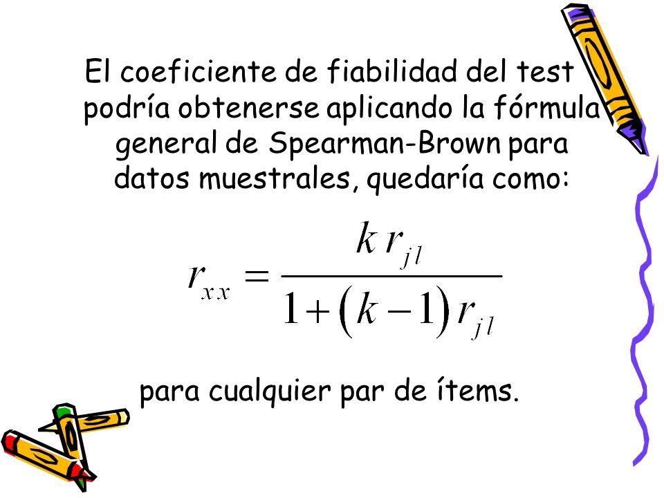 El coeficiente de fiabilidad del test podría obtenerse aplicando la fórmula general de Spearman-Brown para datos muestrales, quedaría como: para cualq