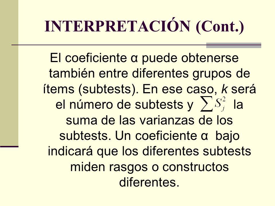 INTERPRETACIÓN (Cont.) El coeficiente α puede obtenerse también entre diferentes grupos de ítems (subtests). En ese caso, k será el número de subtests