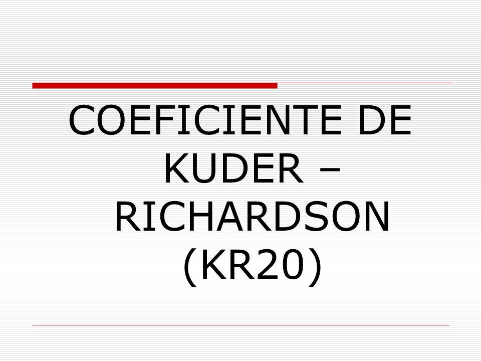 KR20 Se utiliza para pruebas dicotómicas, es similar al coeficiente de Cronbach.