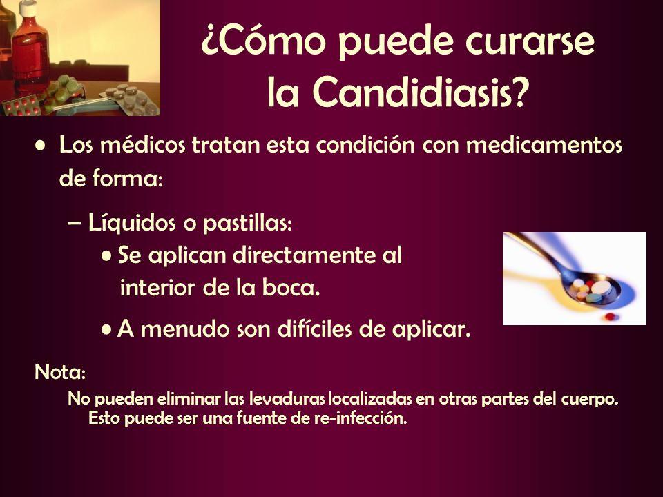 ¿Cómo puede curarse la Candidiasis? Los médicos tratan esta condición con medicamentos de forma: –Líquidos o pastillas: Se aplican directamente al int