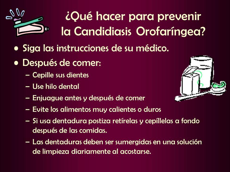 ¿Qué hacer para prevenir la Candidiasis Orofaríngea? Siga las instrucciones de su médico. Después de comer: –Cepille sus dientes –Use hilo dental –Enj