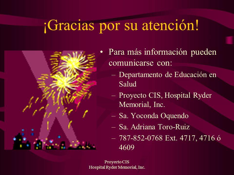 Proyecto CIS Hospital Ryder Memorial, Inc. ¡Gracias por su atención! Para más información pueden comunicarse con: –Departamento de Educación en Salud
