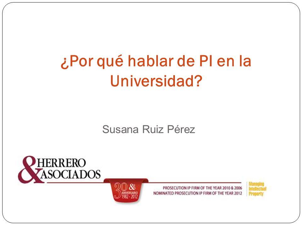 Susana Ruiz Pérez ¿Por qué hablar de PI en la Universidad?