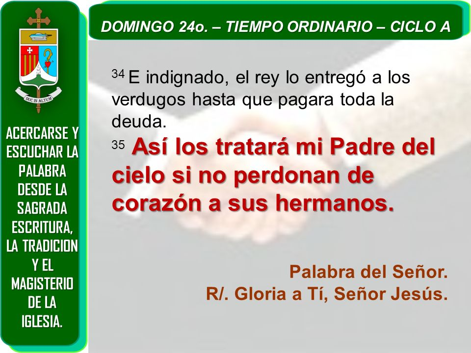 ACERCARSE Y ESCUCHAR LA PALABRA DESDE LA SAGRADA ESCRITURA, LA TRADICION Y EL MAGISTERIO DE LA IGLESIA. DOMINGO 24o. – TIEMPO ORDINARIO – CICLO A 34 E