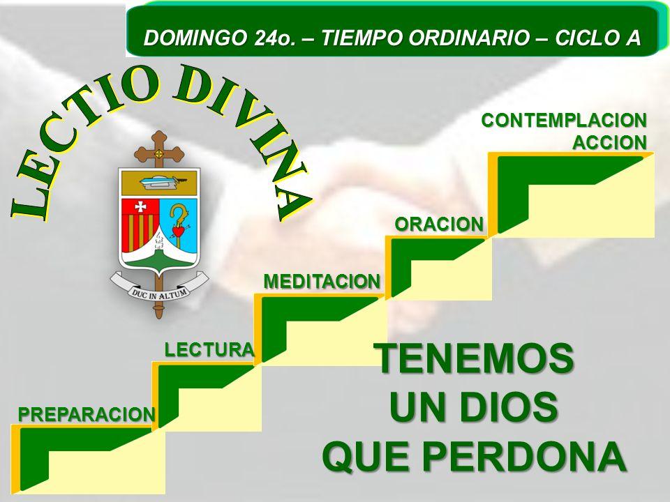 PREPARACION LECTURA MEDITACION ORACION CONTEMPLACIONACCION TENEMOS UN DIOS QUE PERDONA DOMINGO 24o. – TIEMPO ORDINARIO – CICLO A