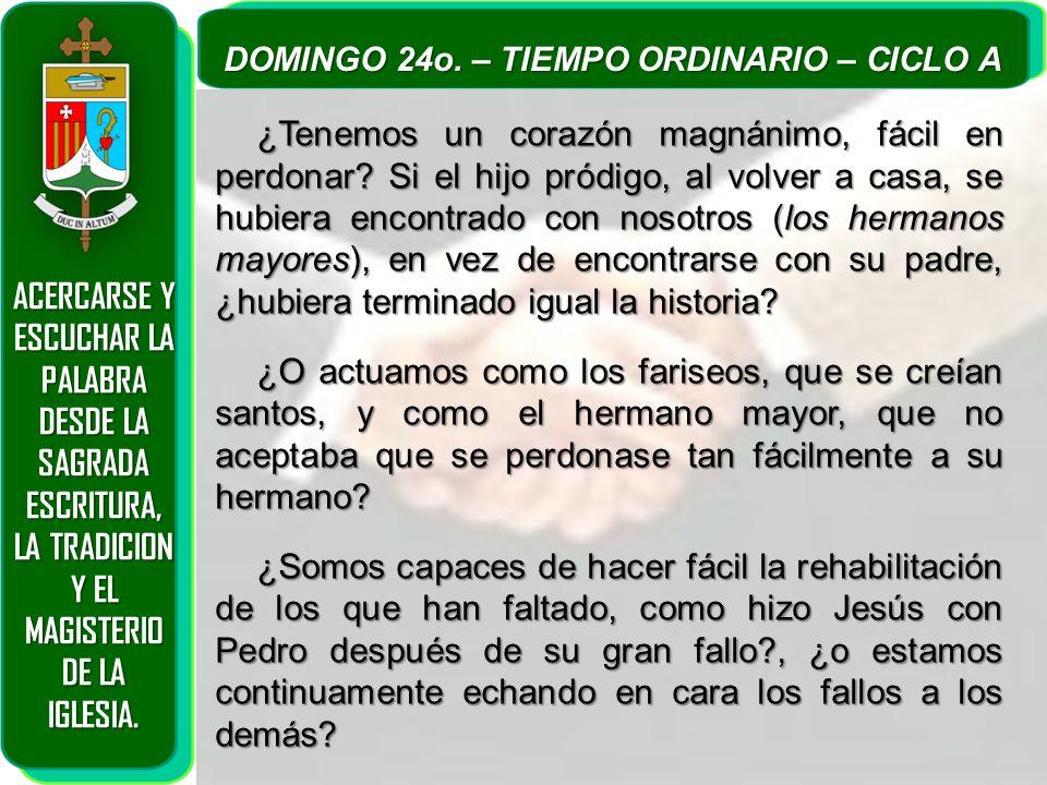 ACERCARSE Y ESCUCHAR LA PALABRA DESDE LA SAGRADA ESCRITURA, LA TRADICION Y EL MAGISTERIO DE LA IGLESIA. DOMINGO 24o. – TIEMPO ORDINARIO – CICLO A ¿Ten