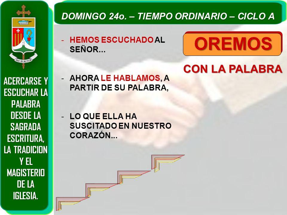 CON LA PALABRA OREMOS -HEMOS ESCUCHADO AL SEÑOR... -AHORA LE HABLAMOS, A PARTIR DE SU PALABRA, -LO QUE ELLA HA SUSCITADO EN NUESTRO CORAZÓN... DOMINGO