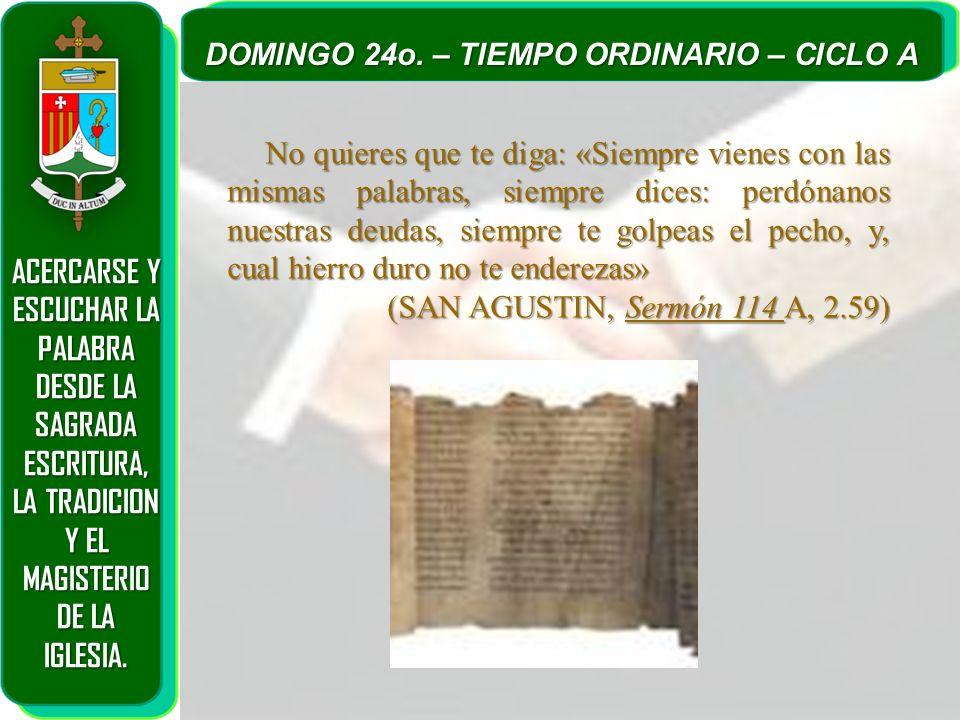 ACERCARSE Y ESCUCHAR LA PALABRA DESDE LA SAGRADA ESCRITURA, LA TRADICION Y EL MAGISTERIO DE LA IGLESIA. DOMINGO 24o. – TIEMPO ORDINARIO – CICLO A No q