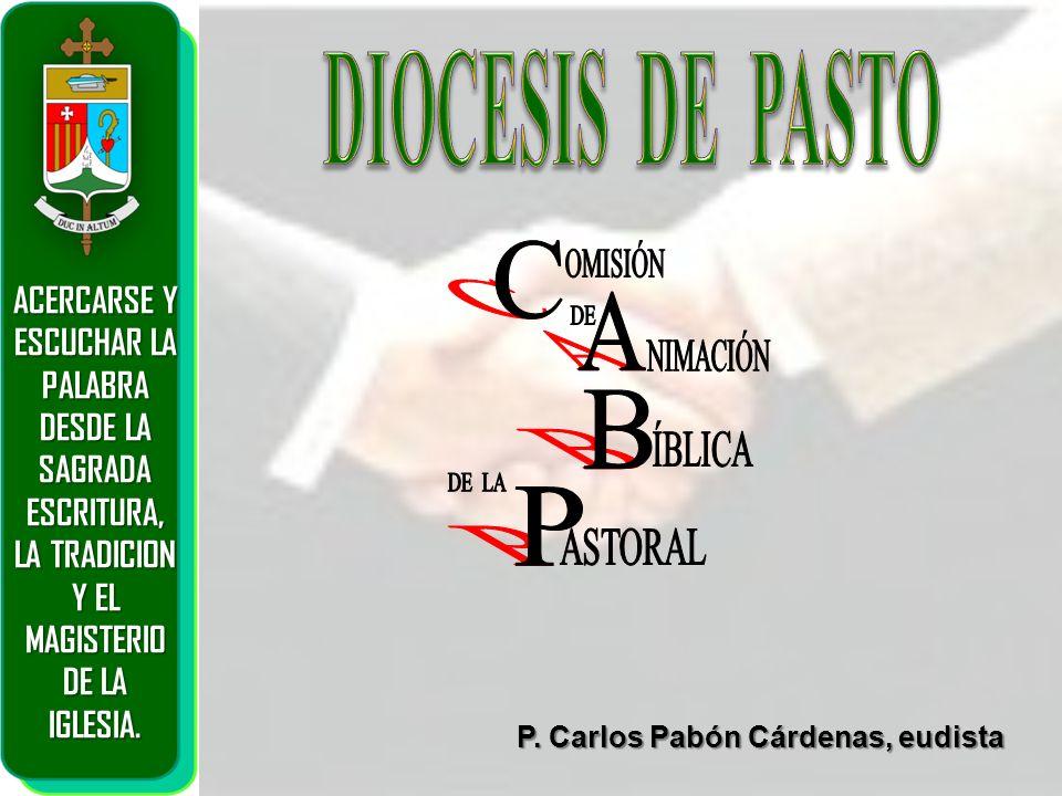 P. Carlos Pabón Cárdenas, eudista ACERCARSE Y ESCUCHAR LA PALABRA DESDE LA SAGRADA ESCRITURA, LA TRADICION Y EL MAGISTERIO DE LA IGLESIA.
