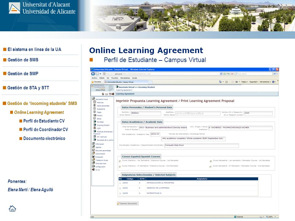 Movilidad de Estudiantes Online Learning Agreement Gestión de Incoming students SMS Perfil de Estudiante CV Perfil de Coordinador CV Documento electró