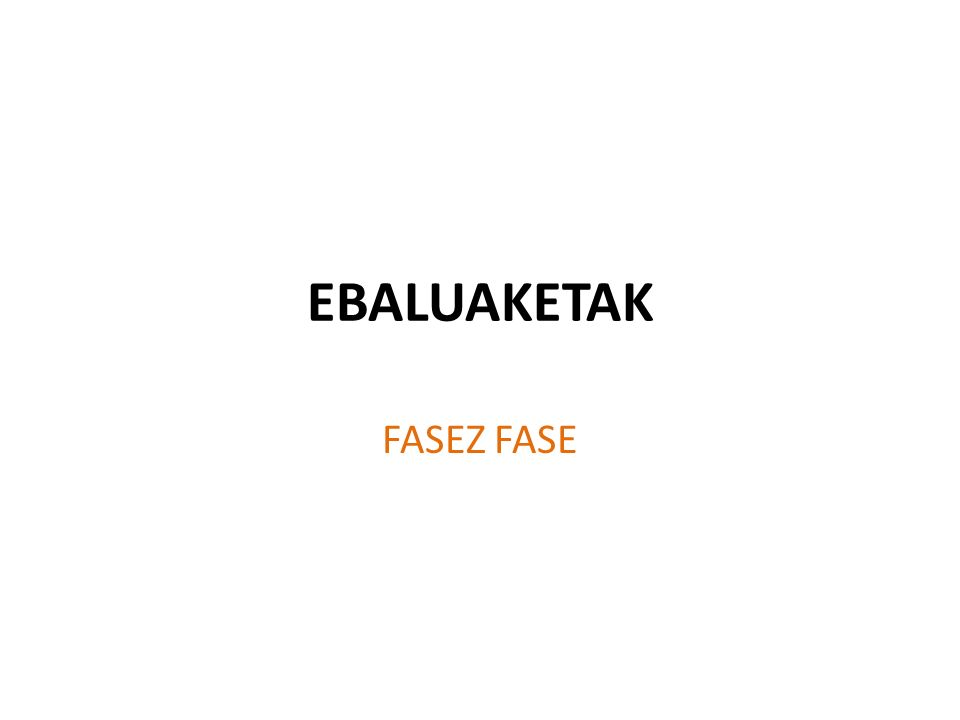 EBALUAKETAK FASEZ FASE