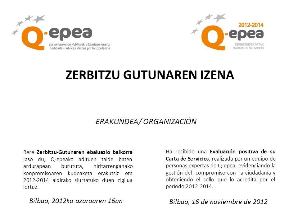 ERAKUNDEA/ ORGANIZACIÓN ZERBITZU GUTUNAREN IZENA Bilbao, 2012ko azaroaren 16an Bilbao, 16 de noviembre de 2012 Bere Zerbitzu-Gutunaren ebaluazio baiko