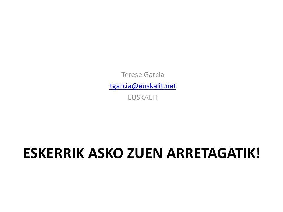 ESKERRIK ASKO ZUEN ARRETAGATIK! Terese García tgarcia@euskalit.net EUSKALIT