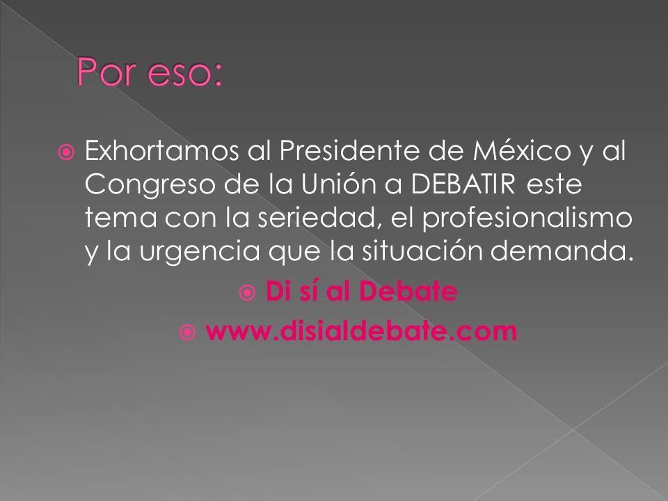 Exhortamos al Presidente de México y al Congreso de la Unión a DEBATIR este tema con la seriedad, el profesionalismo y la urgencia que la situación de