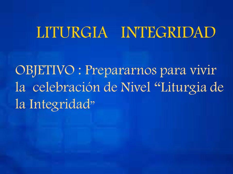Catequesis Familiar De Hito Liturgia de la Integridad 4º Básicos OBJETIVO : Prepararnos para vivir la celebración de Nivel Liturgia de la Integridad L
