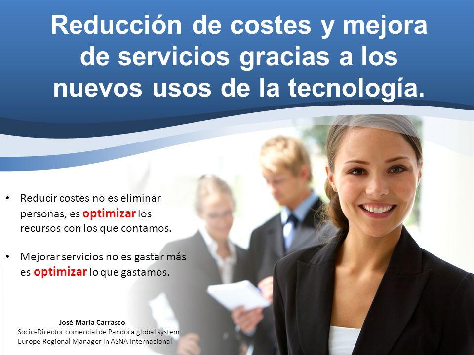Reducción de costes y mejora de servicios gracias a los nuevos usos de la tecnología.
