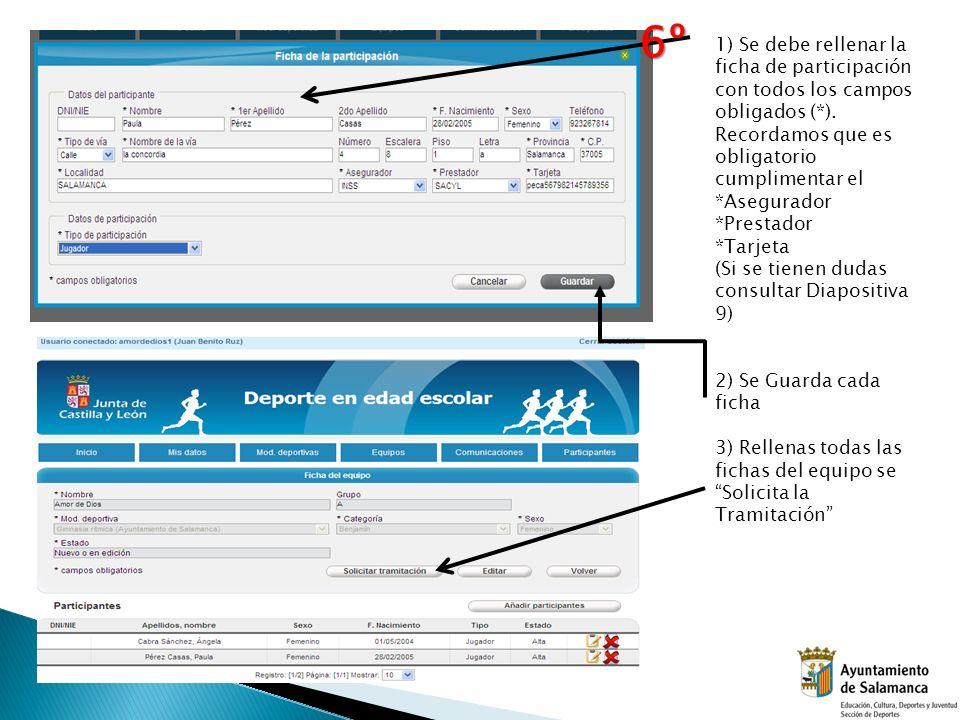 1) Se debe rellenar la ficha de participación con todos los campos obligados (*). Recordamos que es obligatorio cumplimentar el *Asegurador *Prestador