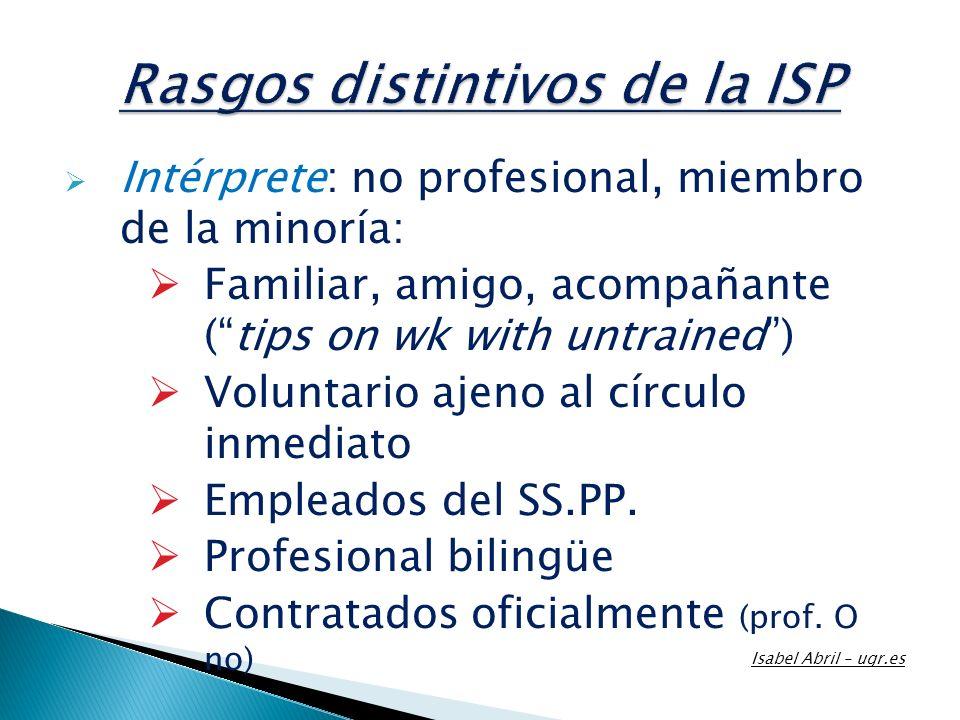 Intérprete: no profesional, miembro de la minoría: Familiar, amigo, acompañante (tips on wk with untrained) Voluntario ajeno al círculo inmediato Empl