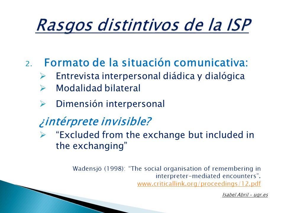 2. Formato de la situación comunicativa: Entrevista interpersonal diádica y dialógica Modalidad bilateral Dimensión interpersonal ¿intérprete invisibl