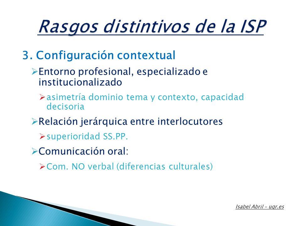3. Configuración contextual Entorno profesional, especializado e institucionalizado asimetría dominio tema y contexto, capacidad decisoria Relación je