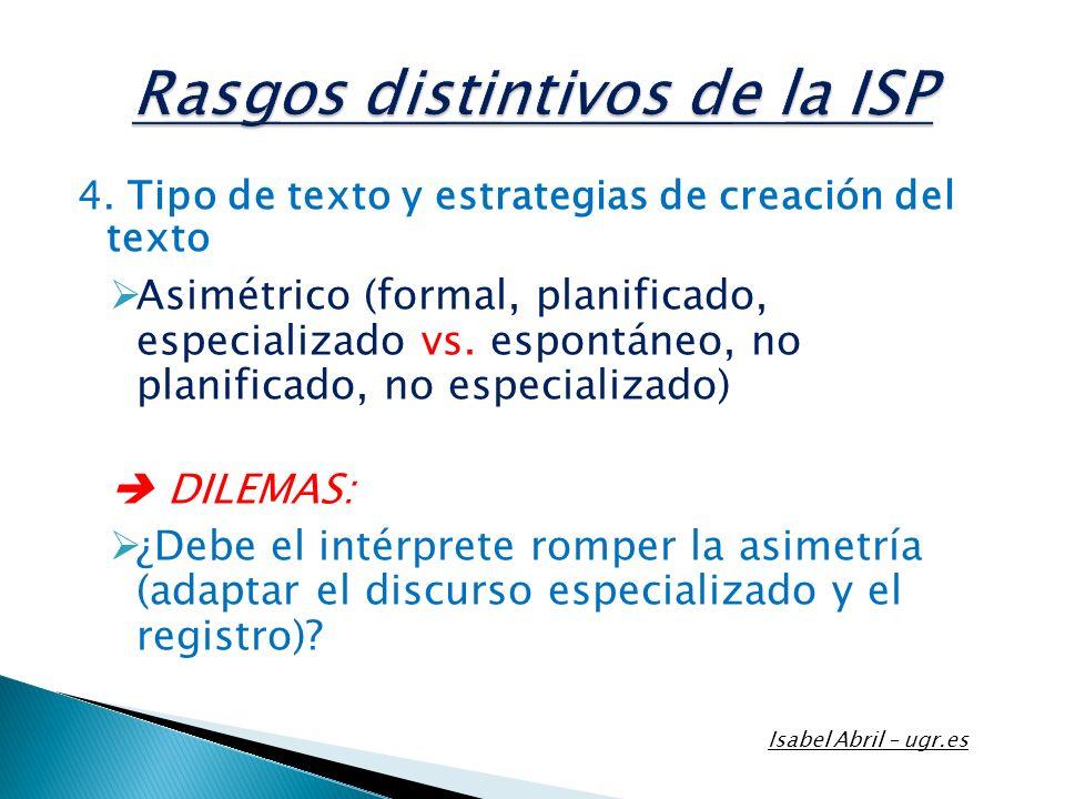 4. Tipo de texto y estrategias de creación del texto Asimétrico (formal, planificado, especializado vs. espontáneo, no planificado, no especializado)