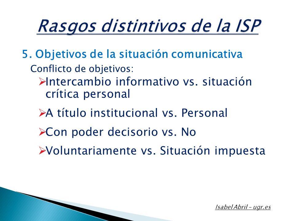 5. Objetivos de la situación comunicativa Conflicto de objetivos: Intercambio informativo vs. situación crítica personal A título institucional vs. Pe