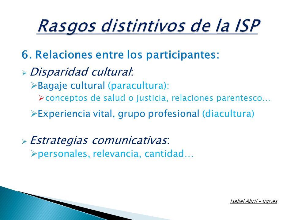 6. Relaciones entre los participantes: Disparidad cultural: Bagaje cultural (paracultura): conceptos de salud o justicia, relaciones parentesco… Exper