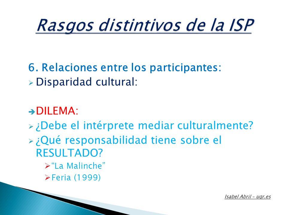 6. Relaciones entre los participantes: Disparidad cultural: DILEMA: ¿Debe el intérprete mediar culturalmente? ¿Qué responsabilidad tiene sobre el RESU