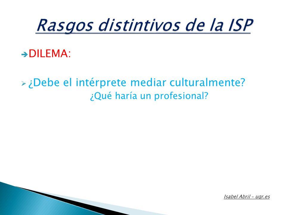 DILEMA: ¿Debe el intérprete mediar culturalmente? ¿Qué haría un profesional? Isabel Abril – ugr.es