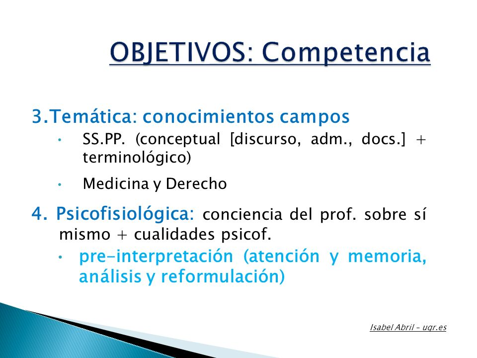 3.Temática: conocimientos campos SS.PP. (conceptual [discurso, adm., docs.] + terminológico) Medicina y Derecho 4. Psicofisiológica: conciencia del pr