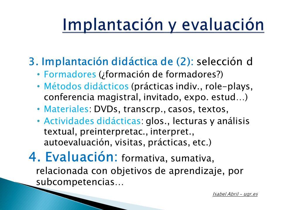 3. Implantación didáctica de (2): selección d Formadores (¿formación de formadores?) Métodos didácticos (prácticas indiv., role-plays, conferencia mag